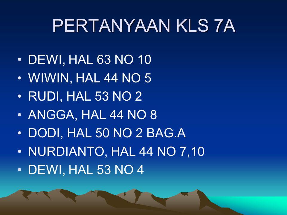 PERTANYAAN KLS 7A DEWI, HAL 63 NO 10 WIWIN, HAL 44 NO 5