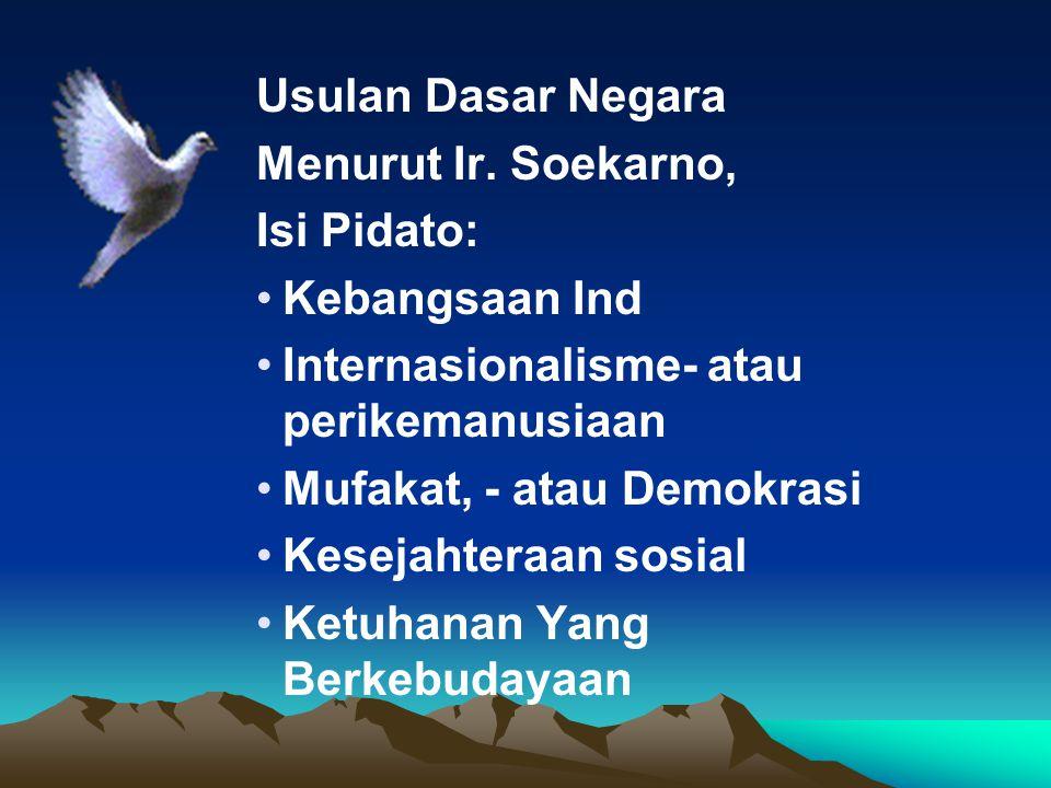 Usulan Dasar Negara Menurut Ir. Soekarno, Isi Pidato: Kebangsaan Ind. Internasionalisme- atau perikemanusiaan.