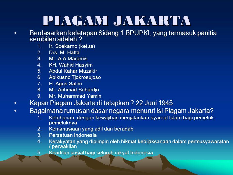 PIAGAM JAKARTA Berdasarkan ketetapan Sidang 1 BPUPKI, yang termasuk panitia sembilan adalah Ir. Soekarno (ketua)