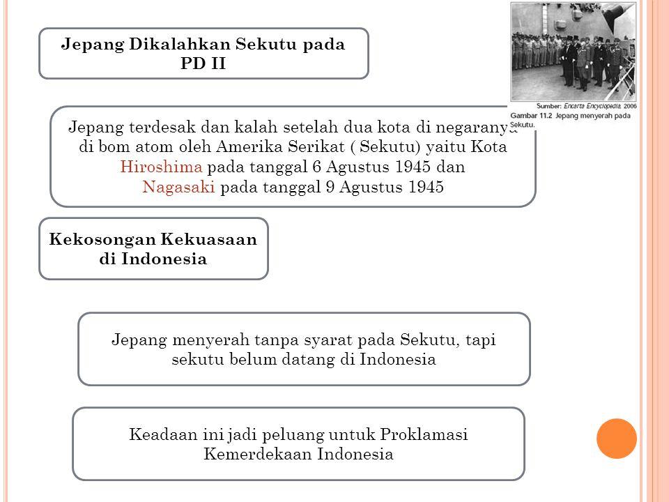 Jepang Dikalahkan Sekutu pada PD II Kekosongan Kekuasaan di Indonesia
