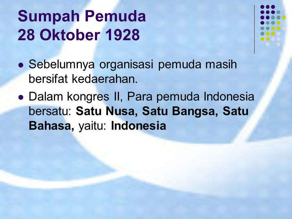 Sumpah Pemuda 28 Oktober 1928 Sebelumnya organisasi pemuda masih bersifat kedaerahan.