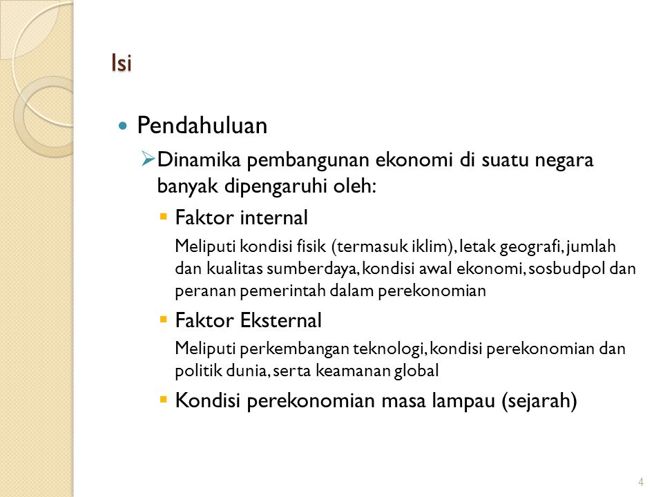 Isi Pendahuluan. Dinamika pembangunan ekonomi di suatu negara banyak dipengaruhi oleh: Faktor internal.