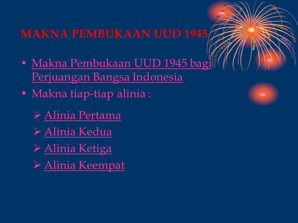 MAKNA PEMBUKAAN UUD 1945 Makna Pembukaan UUD 1945 bagi Perjuangan Bangsa Indonesia. Makna tiap-tiap alinia :