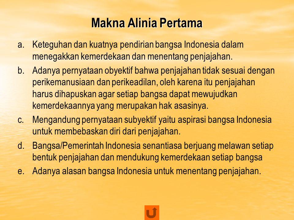 Makna Alinia Pertama Keteguhan dan kuatnya pendirian bangsa Indonesia dalam menegakkan kemerdekaan dan menentang penjajahan.