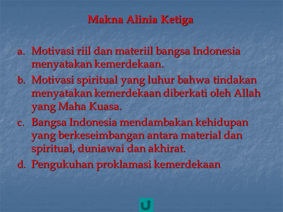 Makna Alinia Ketiga Motivasi riil dan materiil bangsa Indonesia menyatakan kemerdekaan.