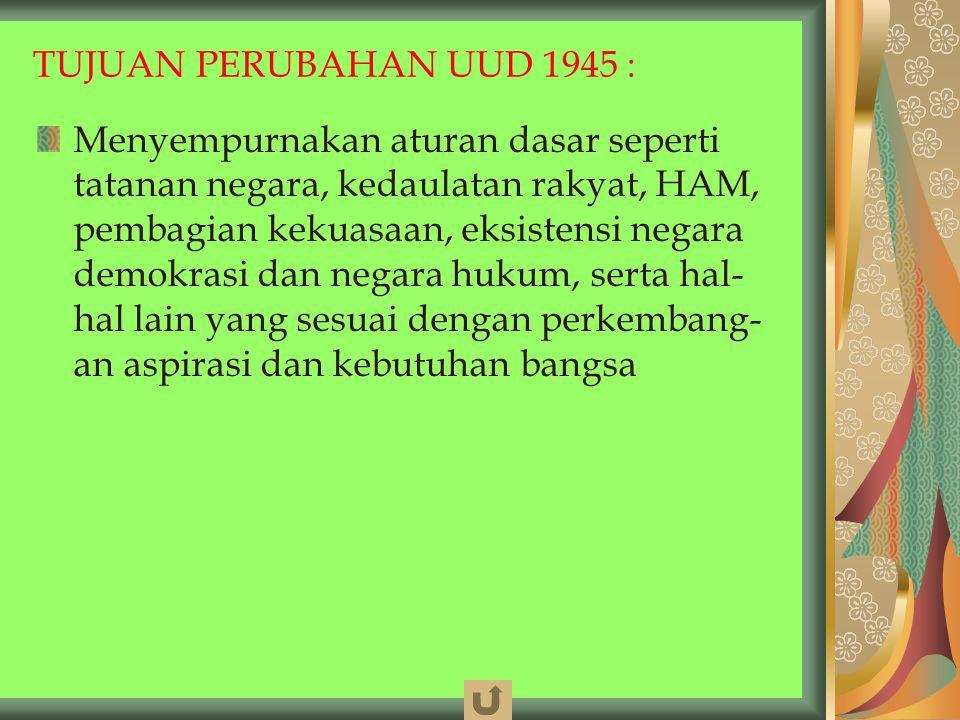 TUJUAN PERUBAHAN UUD 1945 :