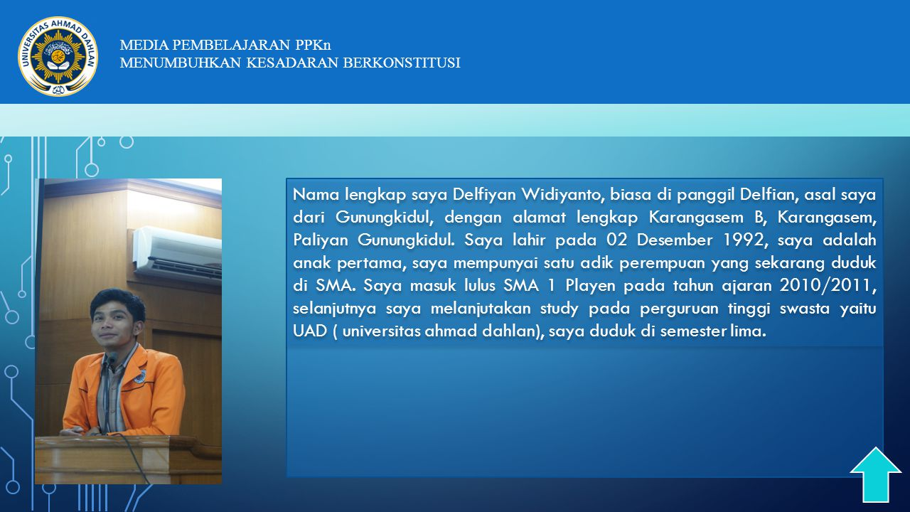 Nama lengkap saya Delfiyan Widiyanto, biasa di panggil Delfian, asal saya dari Gunungkidul, dengan alamat lengkap Karangasem B, Karangasem, Paliyan Gunungkidul.