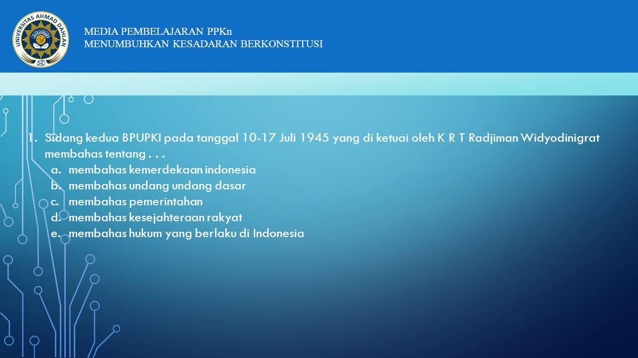 Sidang kedua BPUPKI pada tanggal 10-17 Juli 1945 yang di ketuai oleh K R T Radjiman Widyodinigrat membahas tentang . . .