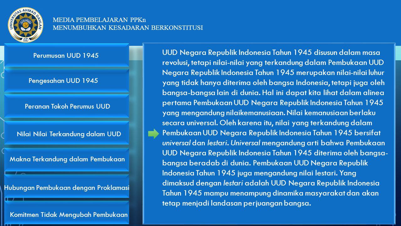 UUD Negara Republik Indonesia Tahun 1945 disusun dalam masa revolusi, tetapi nilai-nilai yang terkandung dalam Pembukaan UUD Negara Republik Indonesia Tahun 1945 merupakan nilai-nilai luhur yang tidak hanya diterima oleh bangsa Indonesia, tetapi juga oleh bangsa-bangsa lain di dunia.