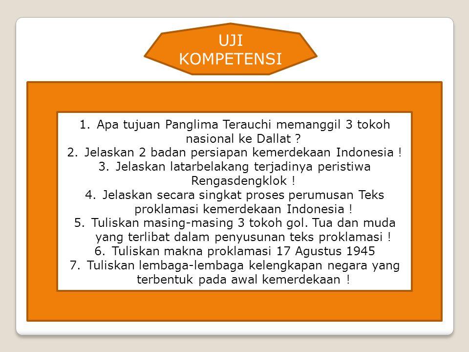 UJI KOMPETENSI Apa tujuan Panglima Terauchi memanggil 3 tokoh nasional ke Dallat Jelaskan 2 badan persiapan kemerdekaan Indonesia !