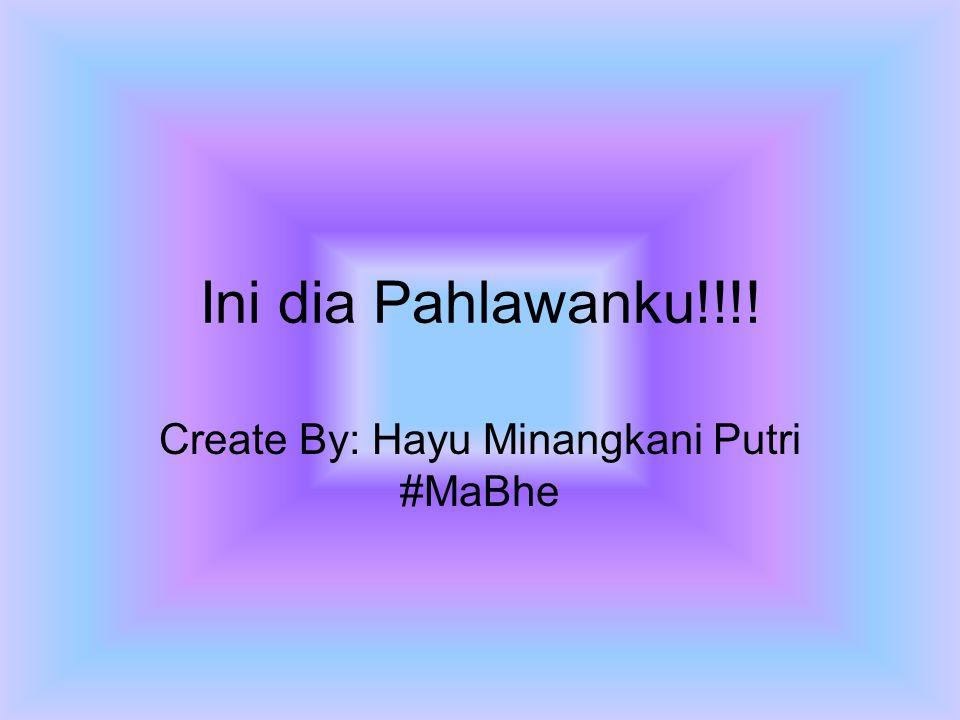 Create By: Hayu Minangkani Putri #MaBhe
