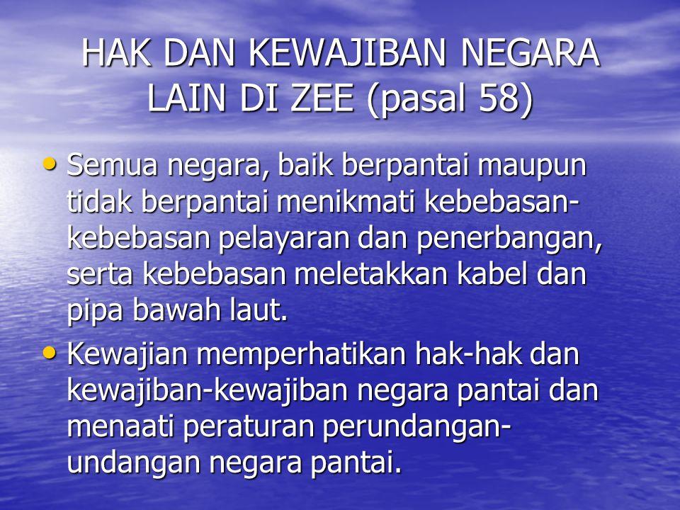 HAK DAN KEWAJIBAN NEGARA LAIN DI ZEE (pasal 58)