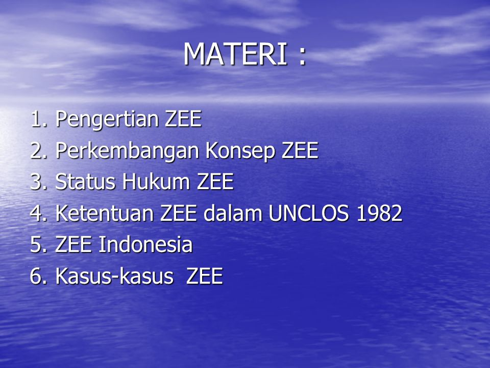 MATERI : 1. Pengertian ZEE 2. Perkembangan Konsep ZEE