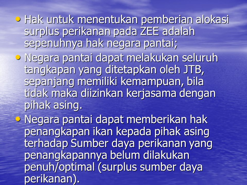 Hak untuk menentukan pemberian alokasi surplus perikanan pada ZEE adalah sepenuhnya hak negara pantai;