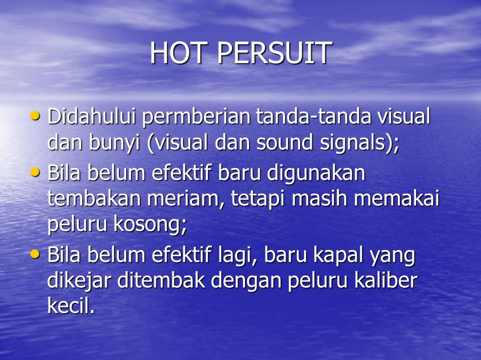 HOT PERSUIT Didahului permberian tanda-tanda visual dan bunyi (visual dan sound signals);