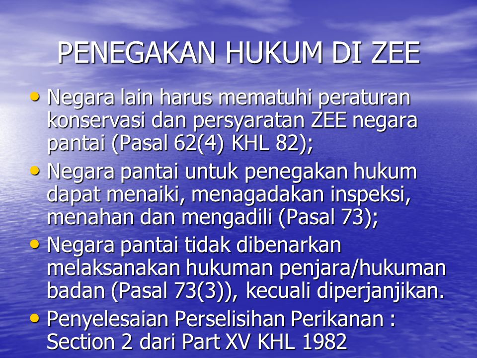 PENEGAKAN HUKUM DI ZEE Negara lain harus mematuhi peraturan konservasi dan persyaratan ZEE negara pantai (Pasal 62(4) KHL 82);