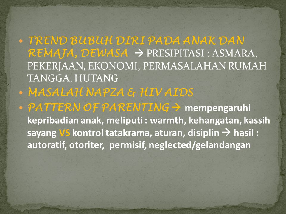TREND BUBUH DIRI PADA ANAK DAN REMAJA, DEWASA  PRESIPITASI : ASMARA, PEKERJAAN, EKONOMI, PERMASALAHAN RUMAH TANGGA, HUTANG