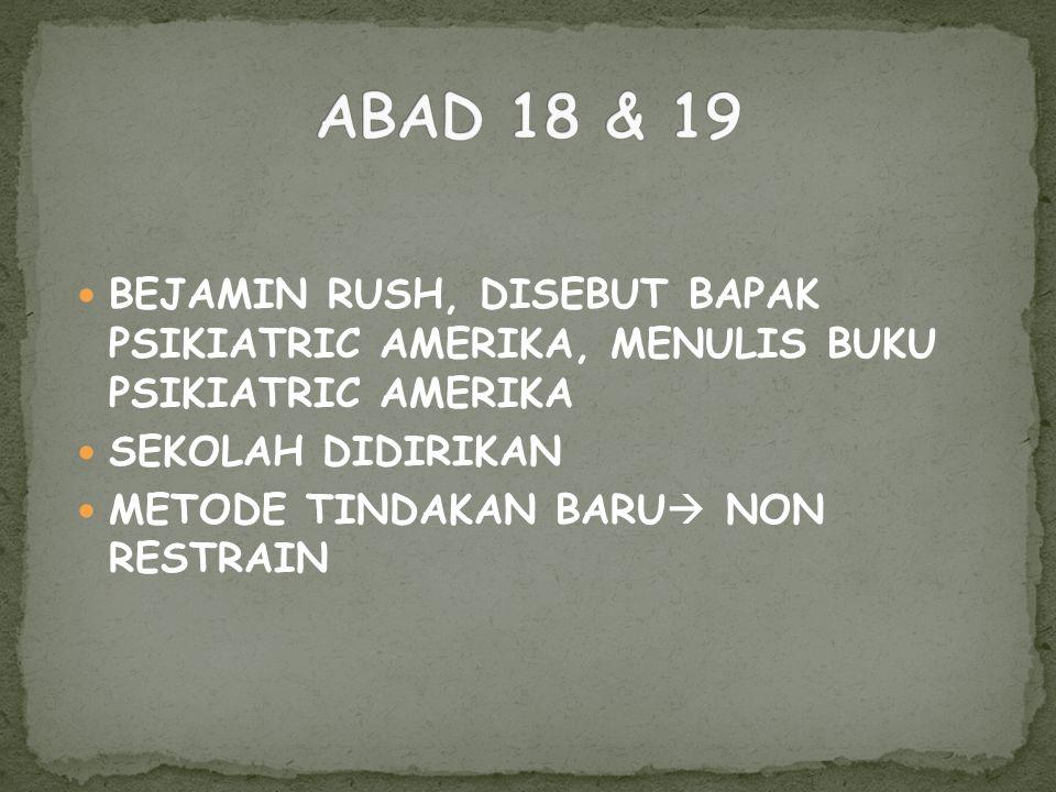 ABAD 18 & 19 BEJAMIN RUSH, DISEBUT BAPAK PSIKIATRIC AMERIKA, MENULIS BUKU PSIKIATRIC AMERIKA. SEKOLAH DIDIRIKAN.