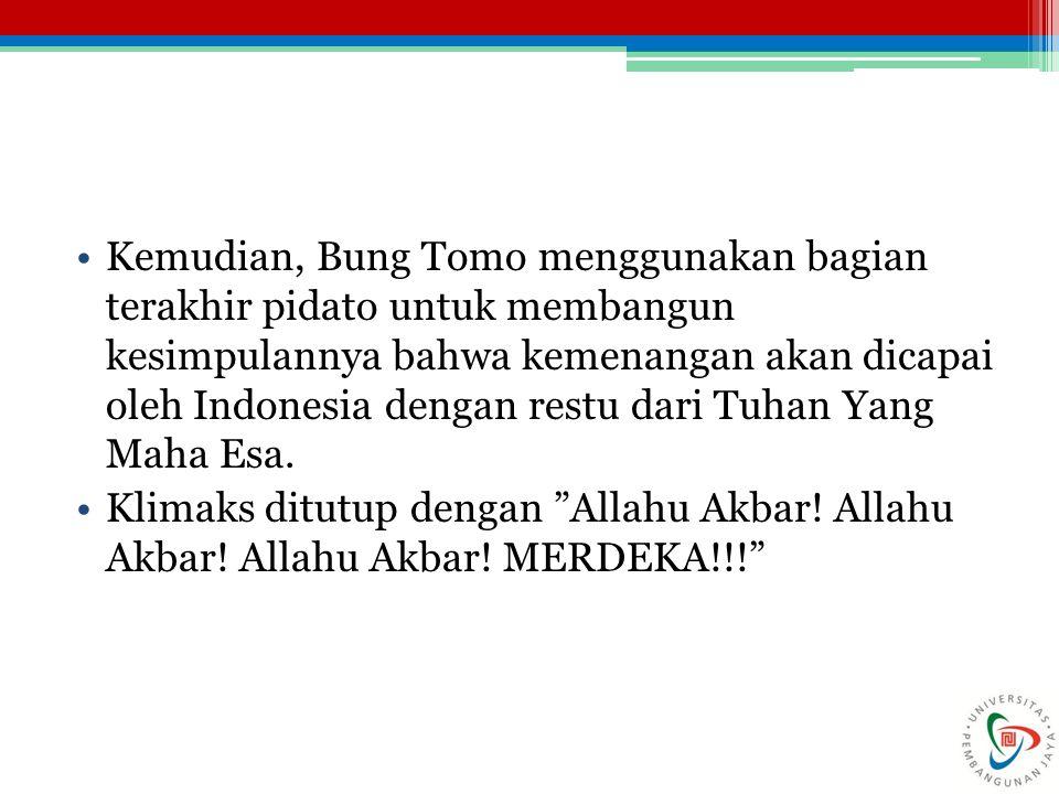 Kemudian, Bung Tomo menggunakan bagian terakhir pidato untuk membangun kesimpulannya bahwa kemenangan akan dicapai oleh Indonesia dengan restu dari Tuhan Yang Maha Esa.