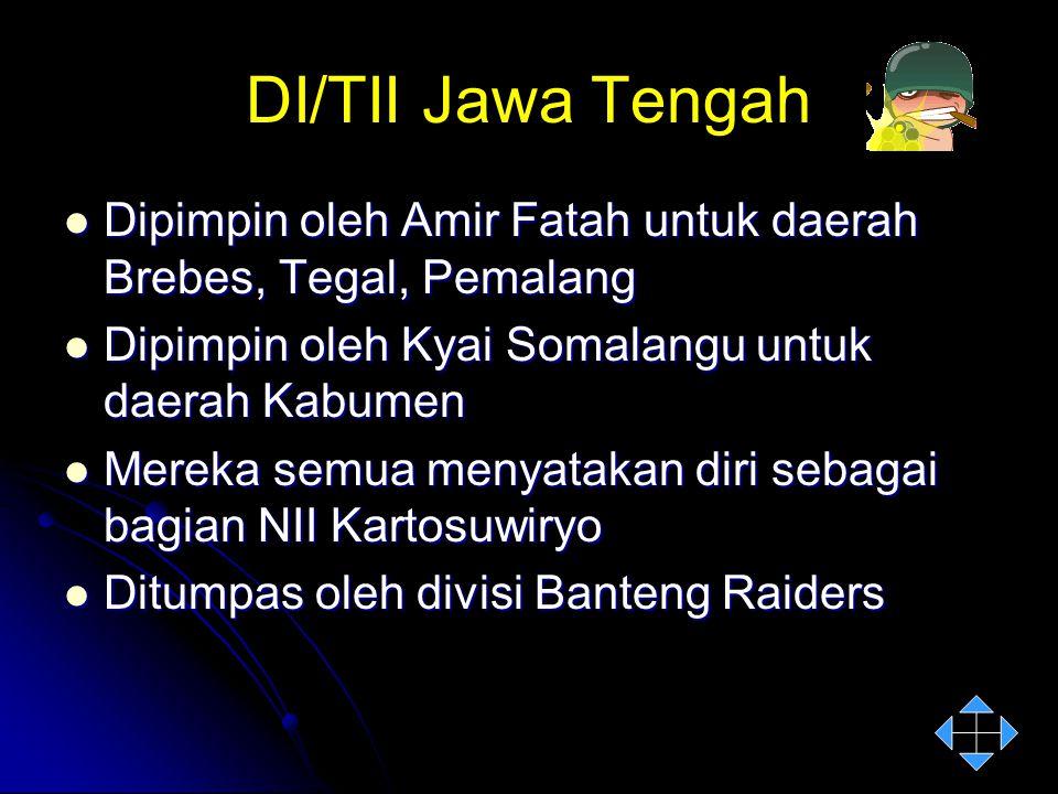 DI/TII Jawa Tengah Dipimpin oleh Amir Fatah untuk daerah Brebes, Tegal, Pemalang. Dipimpin oleh Kyai Somalangu untuk daerah Kabumen.
