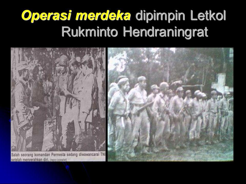 Operasi merdeka dipimpin Letkol Rukminto Hendraningrat