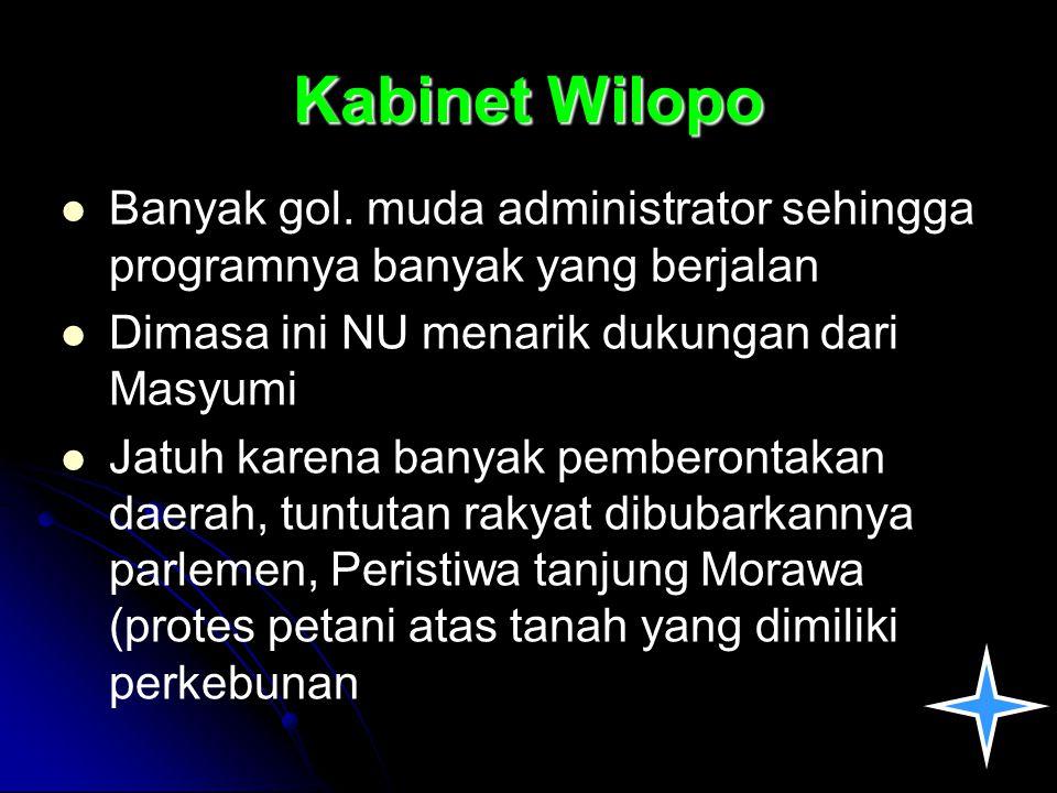Kabinet Wilopo Banyak gol. muda administrator sehingga programnya banyak yang berjalan. Dimasa ini NU menarik dukungan dari Masyumi.