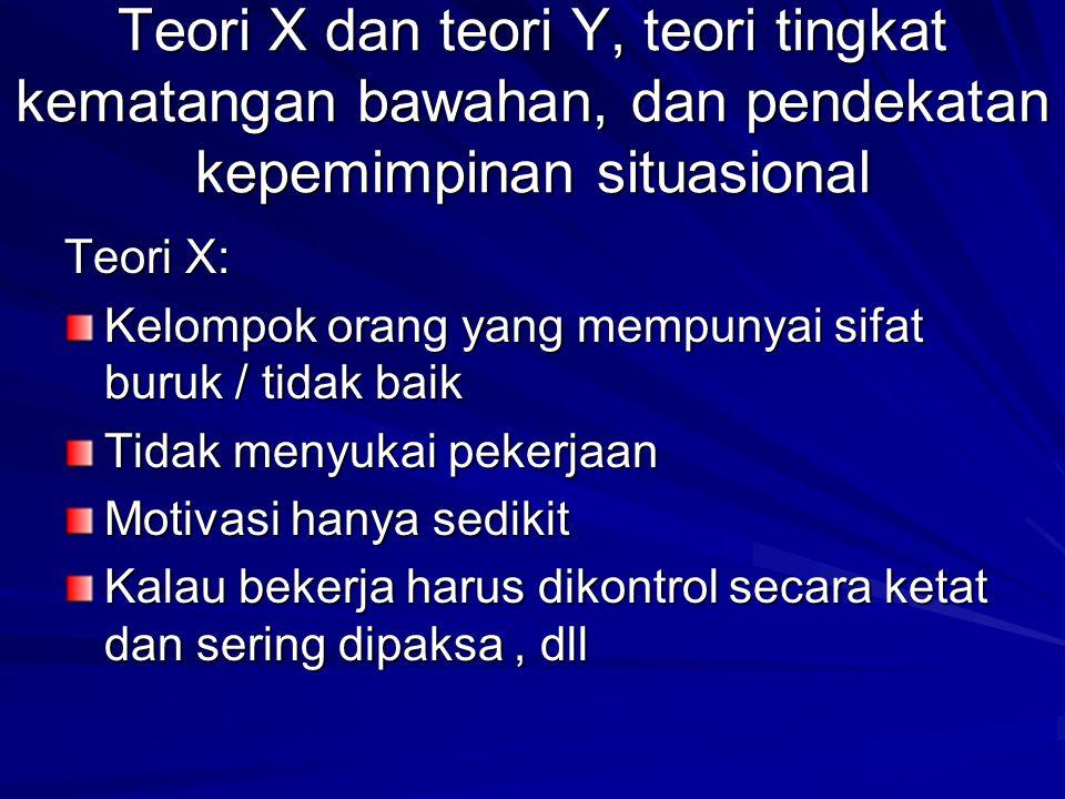 Teori X dan teori Y, teori tingkat kematangan bawahan, dan pendekatan kepemimpinan situasional