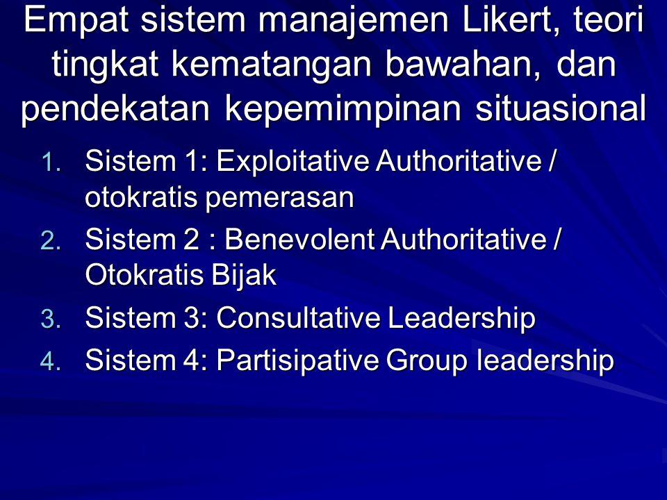 Empat sistem manajemen Likert, teori tingkat kematangan bawahan, dan pendekatan kepemimpinan situasional