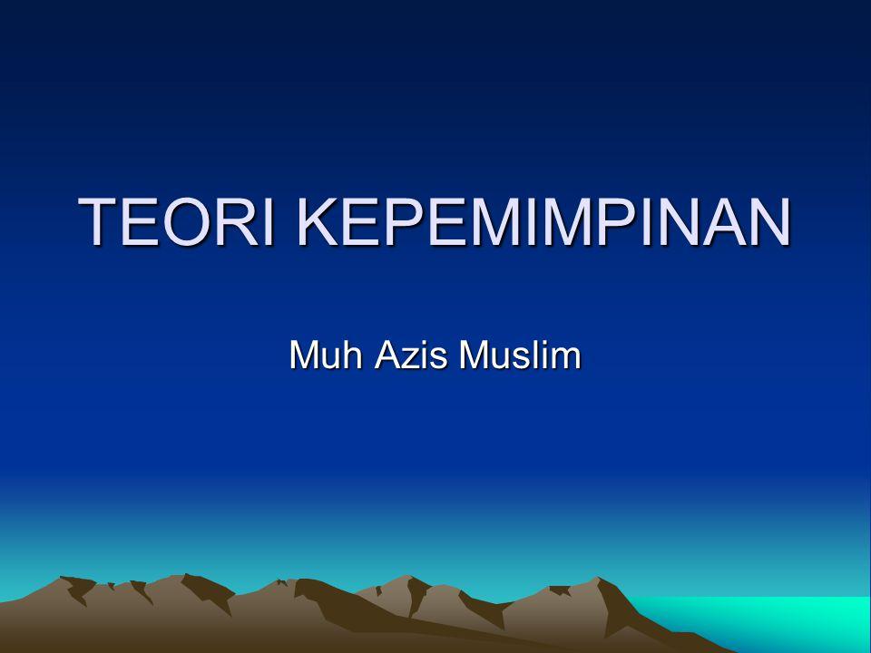 TEORI KEPEMIMPINAN Muh Azis Muslim