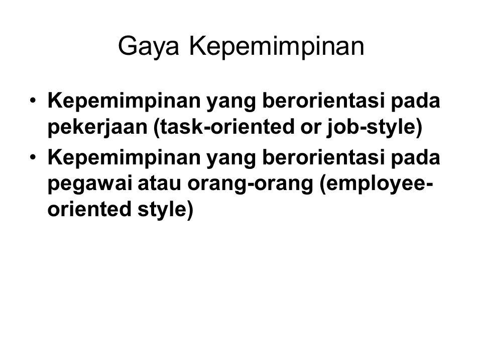 Gaya Kepemimpinan Kepemimpinan yang berorientasi pada pekerjaan (task-oriented or job-style)