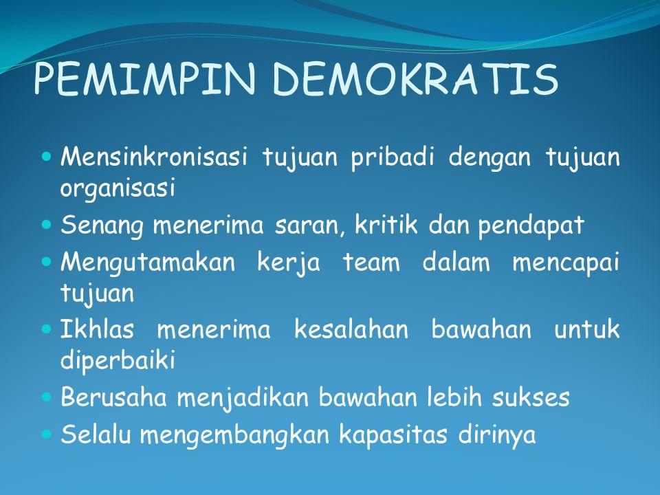 PEMIMPIN DEMOKRATIS Mensinkronisasi tujuan pribadi dengan tujuan organisasi. Senang menerima saran, kritik dan pendapat.