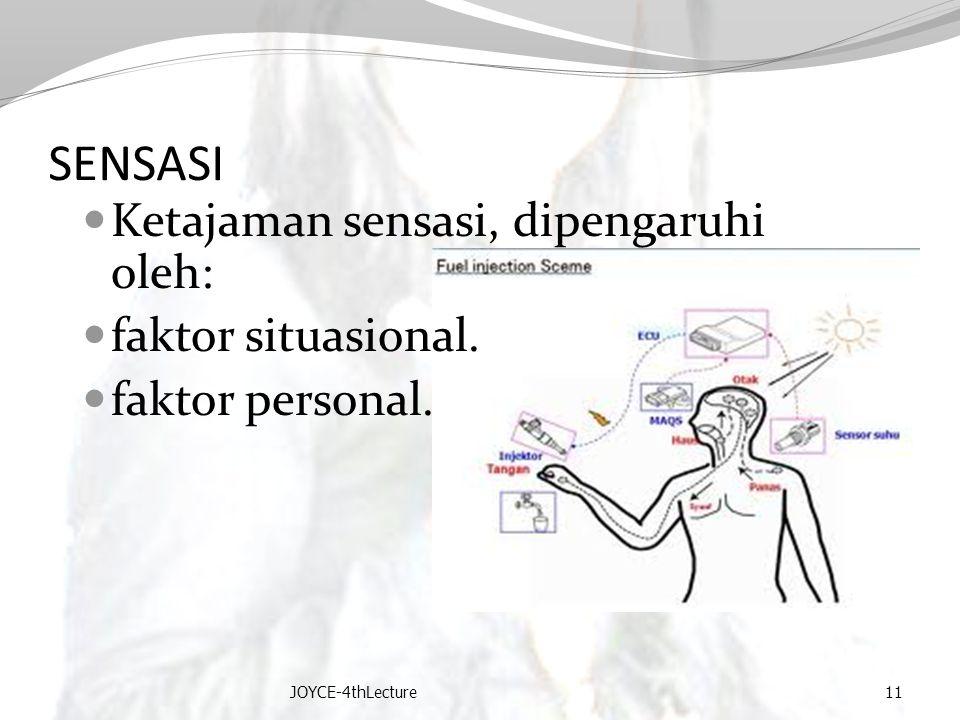 SENSASI Ketajaman sensasi, dipengaruhi oleh: faktor situasional.