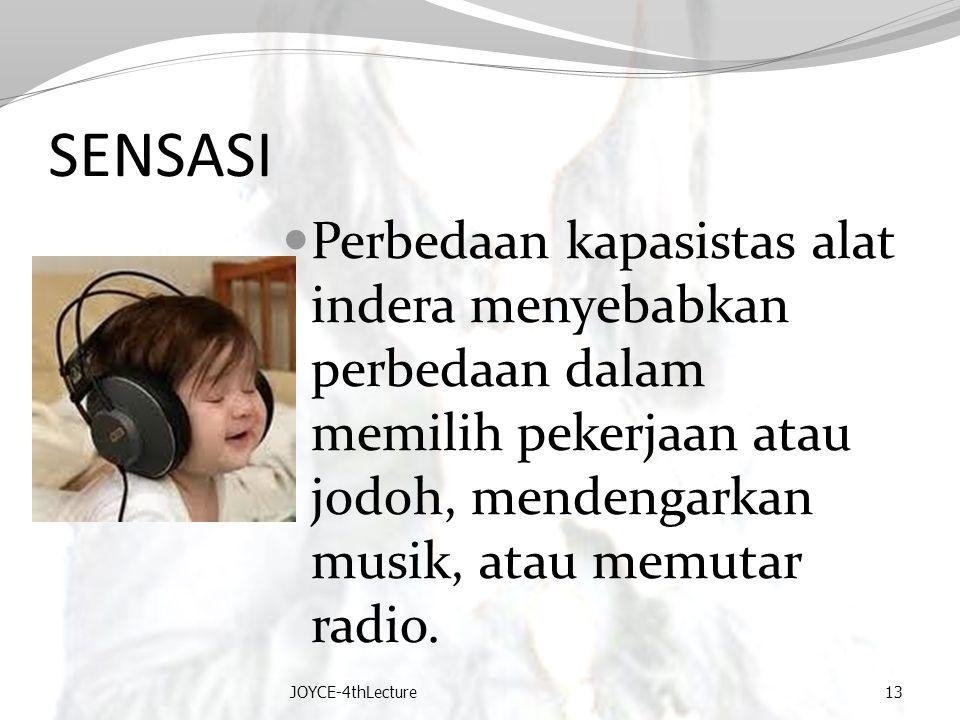 SENSASI Perbedaan kapasistas alat indera menyebabkan perbedaan dalam memilih pekerjaan atau jodoh, mendengarkan musik, atau memutar radio.