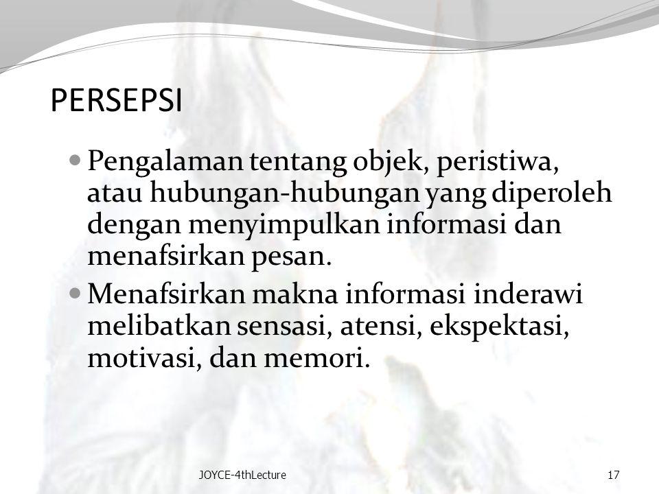 PERSEPSI Pengalaman tentang objek, peristiwa, atau hubungan-hubungan yang diperoleh dengan menyimpulkan informasi dan menafsirkan pesan.