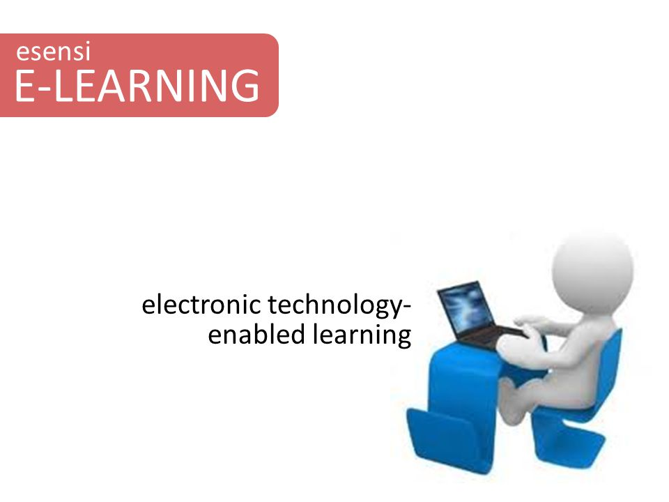 esensi E-LEARNING electronic technology-enabled learning