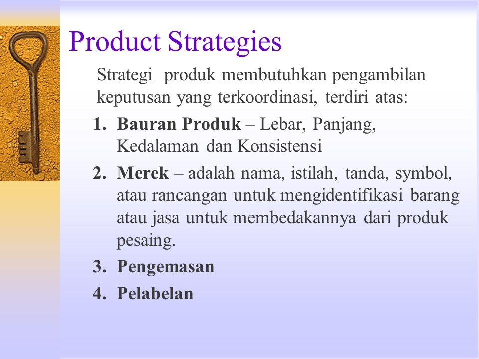 Product Strategies Strategi produk membutuhkan pengambilan keputusan yang terkoordinasi, terdiri atas: