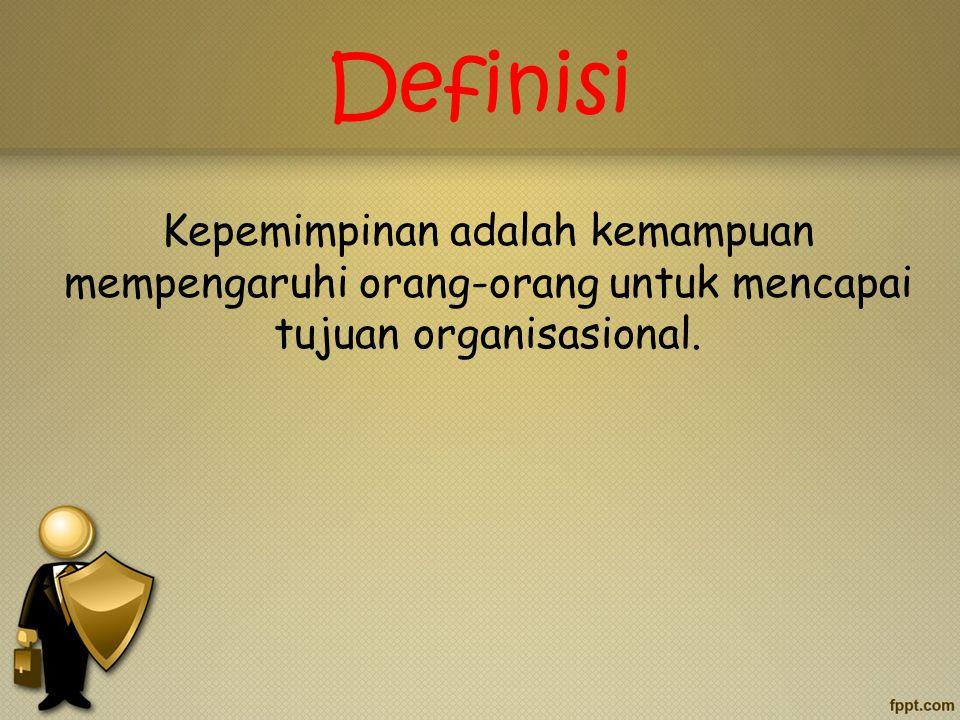 Definisi Kepemimpinan adalah kemampuan mempengaruhi orang-orang untuk mencapai tujuan organisasional.