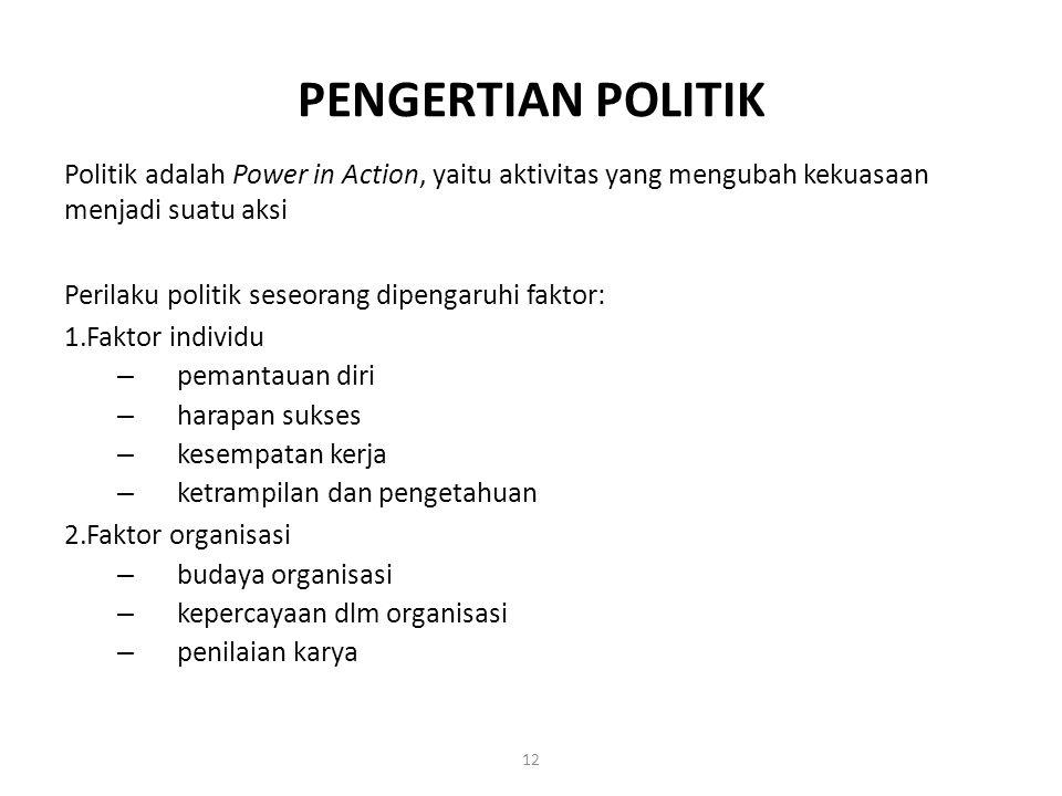 PENGERTIAN POLITIK Politik adalah Power in Action, yaitu aktivitas yang mengubah kekuasaan menjadi suatu aksi.