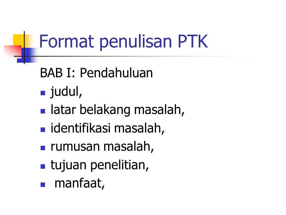 Format penulisan PTK BAB I: Pendahuluan judul, latar belakang masalah,