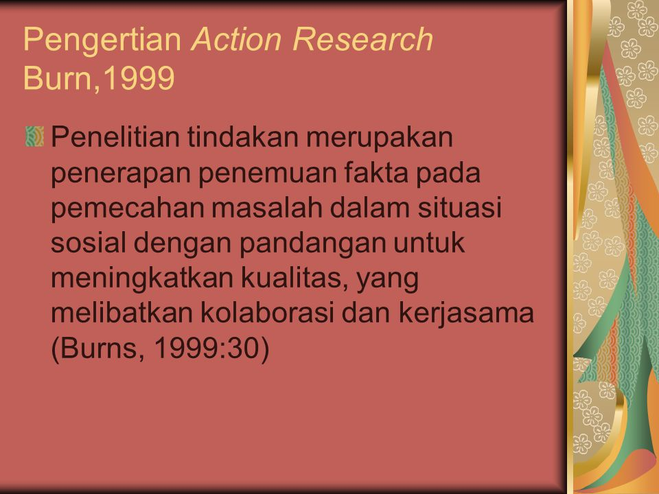 Pengertian Action Research Burn,1999