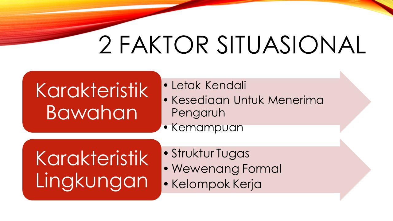 2 Faktor Situasional Karakteristik Bawahan Karakteristik Lingkungan