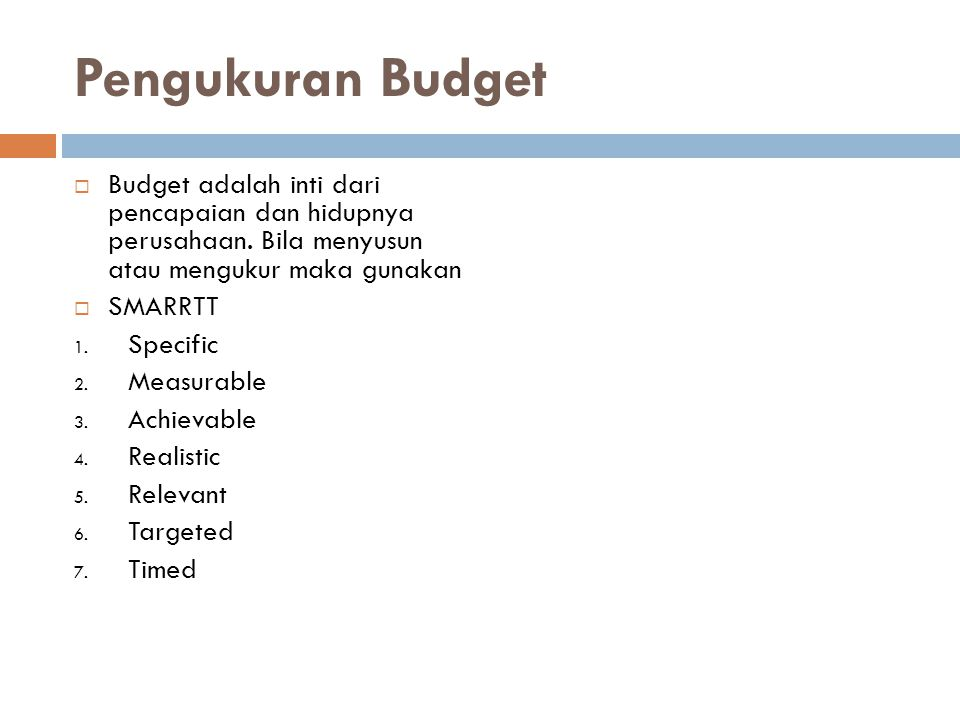 Pengukuran Budget Budget adalah inti dari pencapaian dan hidupnya perusahaan. Bila menyusun atau mengukur maka gunakan.