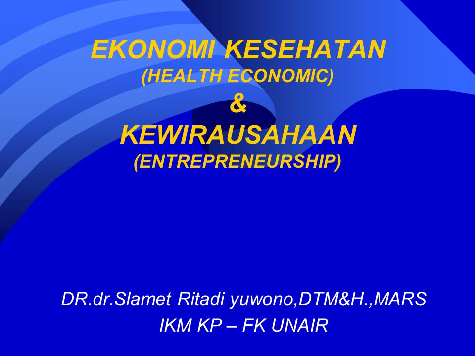 EKONOMI KESEHATAN (HEALTH ECONOMIC) & KEWIRAUSAHAAN (ENTREPRENEURSHIP)