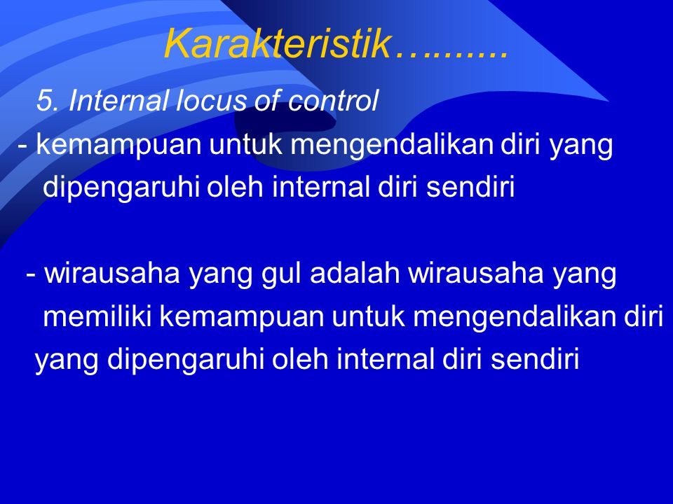 Karakteristik…....... 5. Internal locus of control