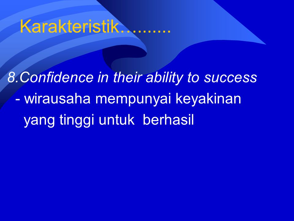 Karakteristik…....... 8.Confidence in their ability to success