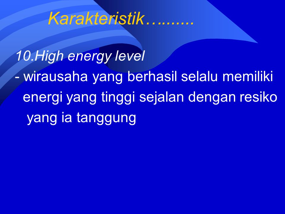Karakteristik…....... 10.High energy level