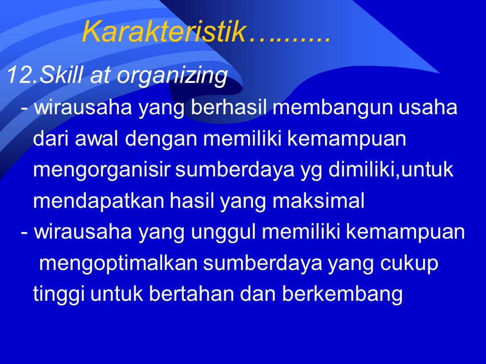 Karakteristik…....... 12.Skill at organizing