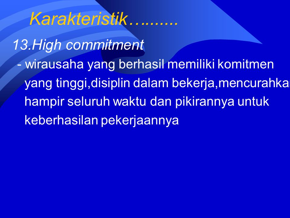 Karakteristik…....... 13.High commitment