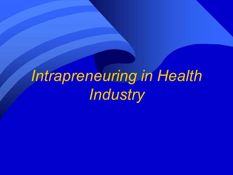 Intrapreneuring in Health Industry