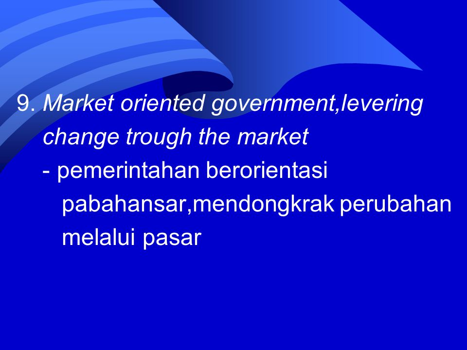 9. Market oriented government,levering